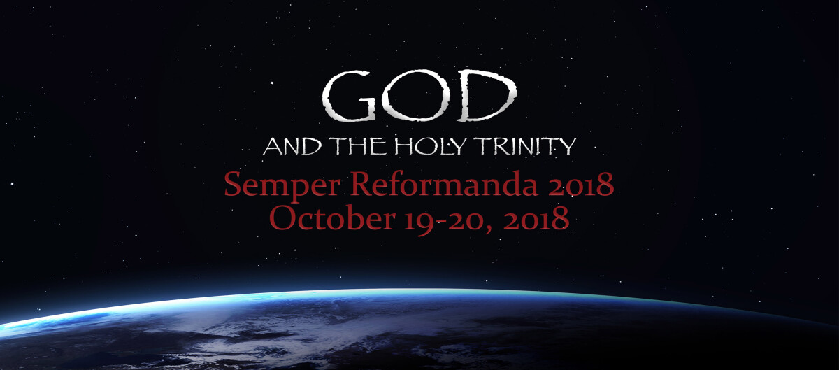 Semper Reformanda 2018: On God and the Holy Trinity